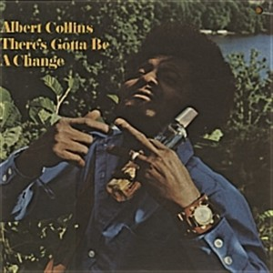 Albert Collins - There's Gotta Be a Change (Front)
